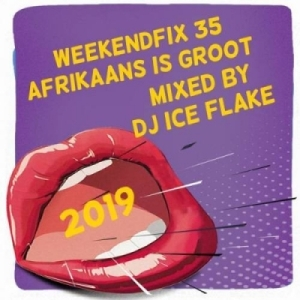 DJ Ice Flake - WeekendFix 35 (Afrikaans is Groot 2019)